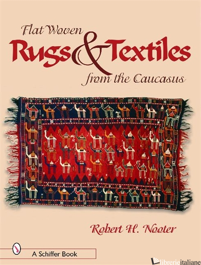Flat-woven Rugs & Textiles from the Caucasus - ROBERT H. NOOTER
