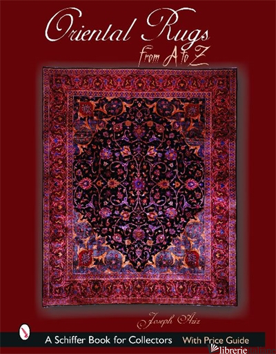 Oriental Rugs from A to Z - J. R. AZIZOLLAHOFF