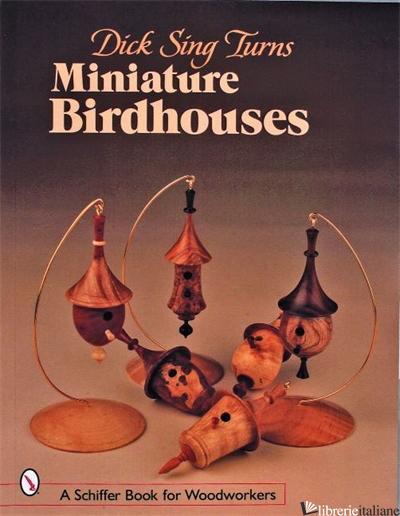 Dick Sing Turns Miniature Birdhouses -