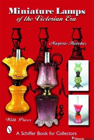 MINIATURE LAMPS OF THE VICTORIAN ERA - MARJORIE HULSEBUS