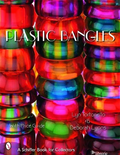 PLASTIC BANGLES - LYN TORTORIELLO; DEBORAH LYONS