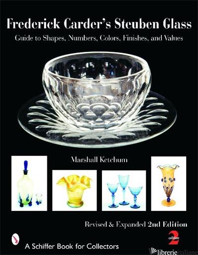 Frederick Carder's Steuben Glass - MARSHALL KETCHUM