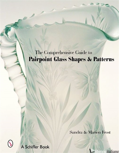 The Comprehensive Guide to Pairpoint Glass Shapes and Patterns - MARION FROST; SANDRA FROST