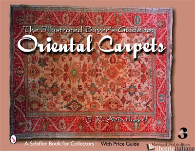 The Illustrated Buyer's Guide to Oriental Carpets - J.R. AZIZOLLAHOFF