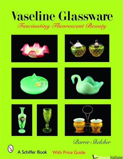 Vaseline Glassware - BARRIE W. SKELCHER; BARRIE SKELCHER