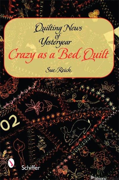 CRAZY AS A BED QUILT - SUE REICH