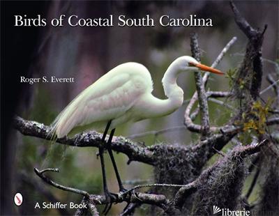 Birds of Coastal South Carolina - Roger S. Everett