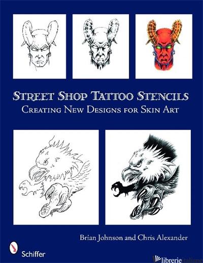 Street Shop Tattoo Stencils - CHRIS ALEXANDER; BRIAN JOHNSON