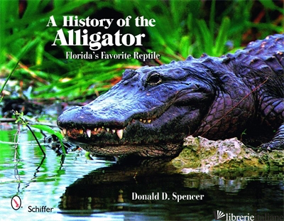 A History of the Alligator - Donald D. Spencer