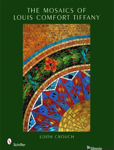 The Mosaics of Louis Comfort Tiffany - EDITH CROUCH