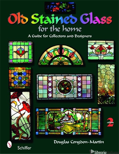 OLD STAINED GLASS FOR THE HOME: A GUIDE FOR COLLECTORS AND DESIGNERS - DOUGLAS CONGDON-MARTIN