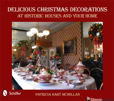 DELICIOUS CHRISTMAS DECORATIONS AT HISTORIC HOUSES AND YOUR HOME - PARTICIA HART MCMILLAN