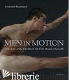 MEN IN MOTION: ART AND PASSION OF THE MALE DANCER - FRANCOIS ROUSSEAU