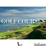 GOLF COURSES - PHOTOGRAPHED BY DAVID CANNON WITH A FOREWORD BY ERNIE ELS AND TEXT BY SIR MICHAE