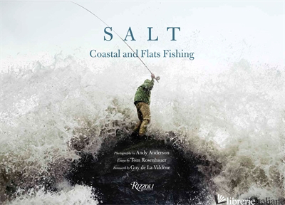 SALT COASTAL AND FLATS FLY FISHING - PHOTOGRAPHY BY ANDY ANDERSON TEXT BY TOM ROSENBAUERFOREWORD BY TOM BIE