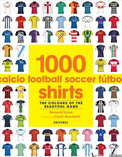 1000 FOOTBALL SHIRTS - BERNARD LIONSFOREWORD BY CARLO ANCELOTTI