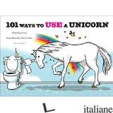 101 WAYS TO USE A UNICORN - PEARLMAN, ROBB