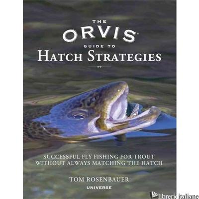 ORVIS GUIDE TO HATCH STRATEGIES - ROSENBAUER, TOM