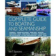 COMPLETE GUIDE TO BOATING AND SEAMANSHIP - SPARANO, VIN T.