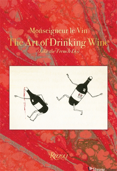 Monseigneur le Vin The Art Of Drinking Wine  - Louis Forest; Illustrations by Charles Martin