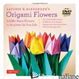 LAFOSSE & ALEXANDER'S ORIGAMI FLOWERS KIT - MICHAEL G. LAFOSSE E
