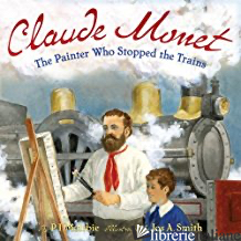 Claude Monet: The Painter Who Stopped the Trains - Maltbie