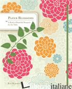 PAPER BLOSSOMS: A BOOK OF BEAUTIFUL BOUQUETS FOR THE TABLE  - RAY MARSHALL