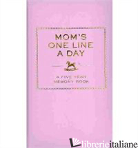 MOM'S ONE LINE A DAY - CHRONICLE BOOKS LLC