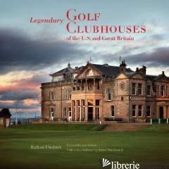 LEGENDARY GOLF CLUBHOUSES OF GREAT BRITAIN AND THE U.S. - RICHARD DIEDRICH WITH A FOREWORD BY JACK NICKLAUS AND A PREFACE BY ROBERT TRENT