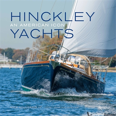 HINCKLEY YACHTS - NICK VOULGARIS III FOREWORD BY DAVID ROCKEFELLER CONTRIBUTIONS BY CHARLES TOWNS
