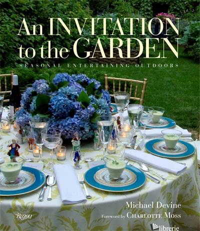 An Invitation to the Garden - MICHAEL DEVINEFOREWORD BY CHARLOTTE MOSSPHOTOGRAPHY BY MICHAEL DEVINE WITH JO