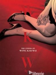 WKW: THE CINEMA OF WONG KAR WAI - WONG KAR WAI AND JOHN POWERS