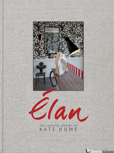 Elan: The Interior Design of Kate Hume - Kate Hume, Linda O'Keeffe; Frans van der Heijden