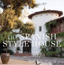 Spanish Style House, The - Text by Ruben G. Mendoza; photography by Melba Levick