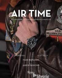 Air Time - Mark Bernardo, Foreword by Scott Kelly, Afterword by Aaron Sigmond
