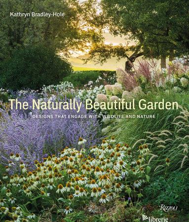Naturally Beautiful Garden, Th - Kathryn Bradley-Hole
