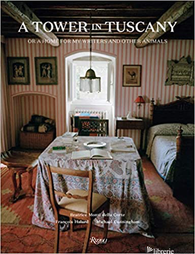 Tower In Tuscany, A - Collected by Beatrice Monti della Corte; Edited by Michael Cunningham; Photograp