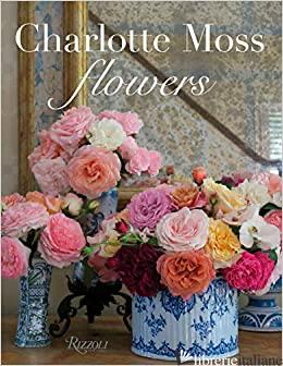 Charlotte Moss Flowers - Charlotte Moss
