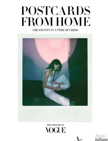 Postcards From Home, Creativity in a Time of Crisis - Editors of Vogue; Foreword by Anna Wintour
