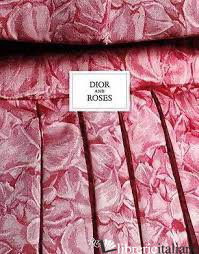 Dior and Roses - Pujalet-Plaà, Éric