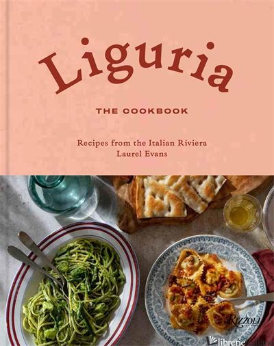 Liguria: The Cookbook - Evans, Laurel
