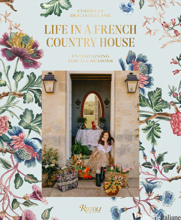 Life in a French Country House: Entertaining for All Seasons - De Castellane, Cordelia