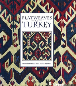 Flatweaves of Turkey - Arend T. Bandsma and Robin Brandt