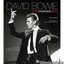 David Bowie: Ever Changing Hero - Egan sean