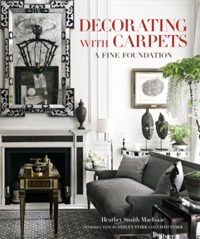 Decorating with Carpets: A Fine Foundation - Heather Smith MacIsaac
