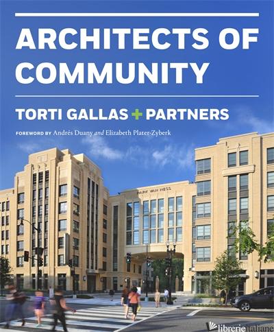 Torti Gallas + Partners: Architects of Community - TORTI, JOHN FRANCIS