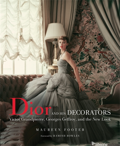 Dior and His Decorators: Victor Grandpierre, Georges Geffroy and The New Look - Footer Maureen