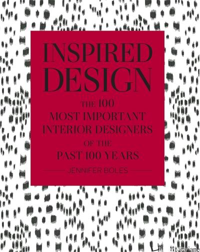 Inspired Design: The 100 Most Impo - Boles Jennifer