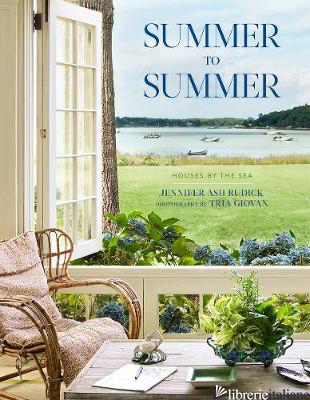 Summer to Summer: Houses by the Sea - Jennifer Ash Rudick and Tria Giovan
