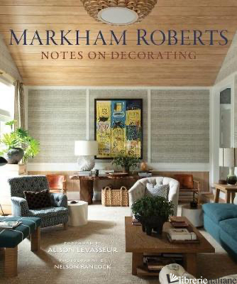 Markham Roberts Notes on Decorating - Markham Roberts; Photography by Nelson Hancock
